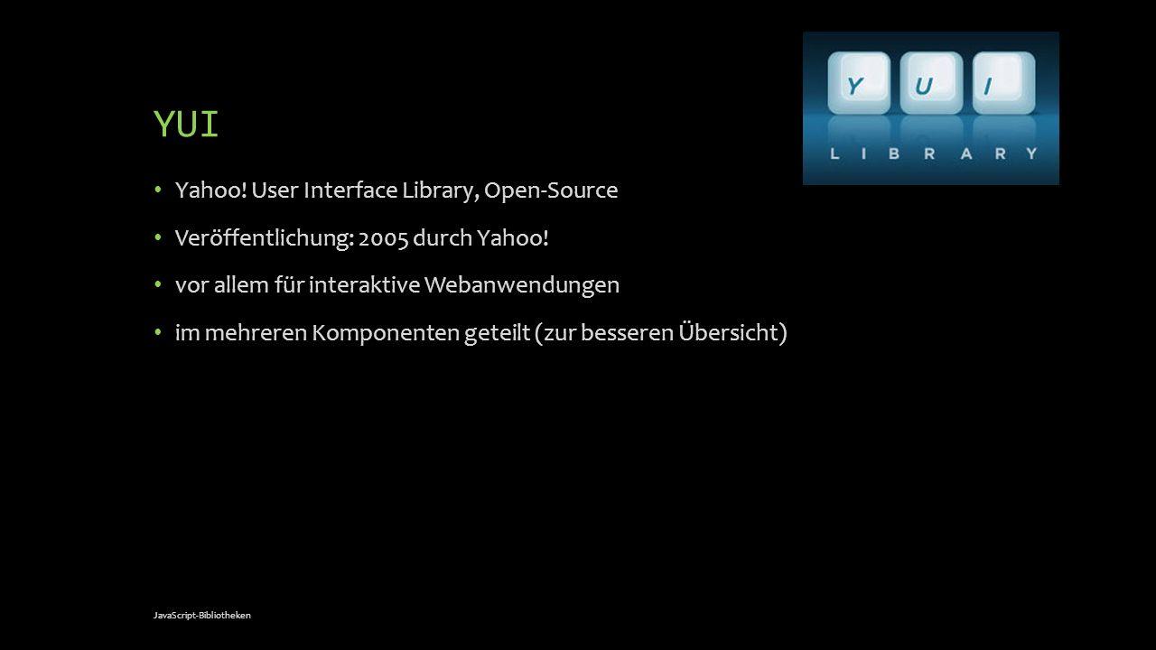 YUI Yahoo! User Interface Library, Open-Source Veröffentlichung: 2005 durch Yahoo! vor allem für interaktive Webanwendungen im mehreren Komponenten ge