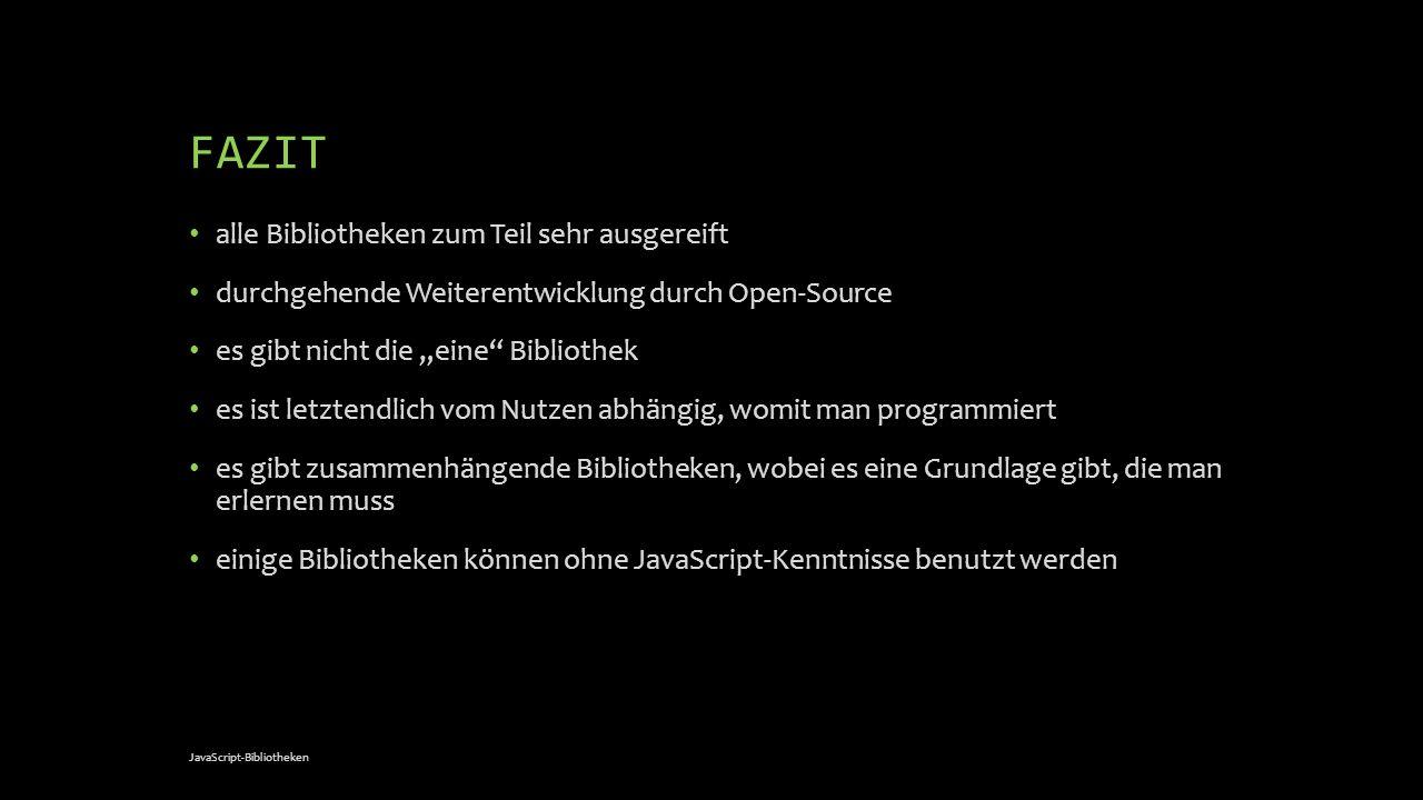FAZIT alle Bibliotheken zum Teil sehr ausgereift durchgehende Weiterentwicklung durch Open-Source es gibt nicht die eine Bibliothek es ist letztendlic