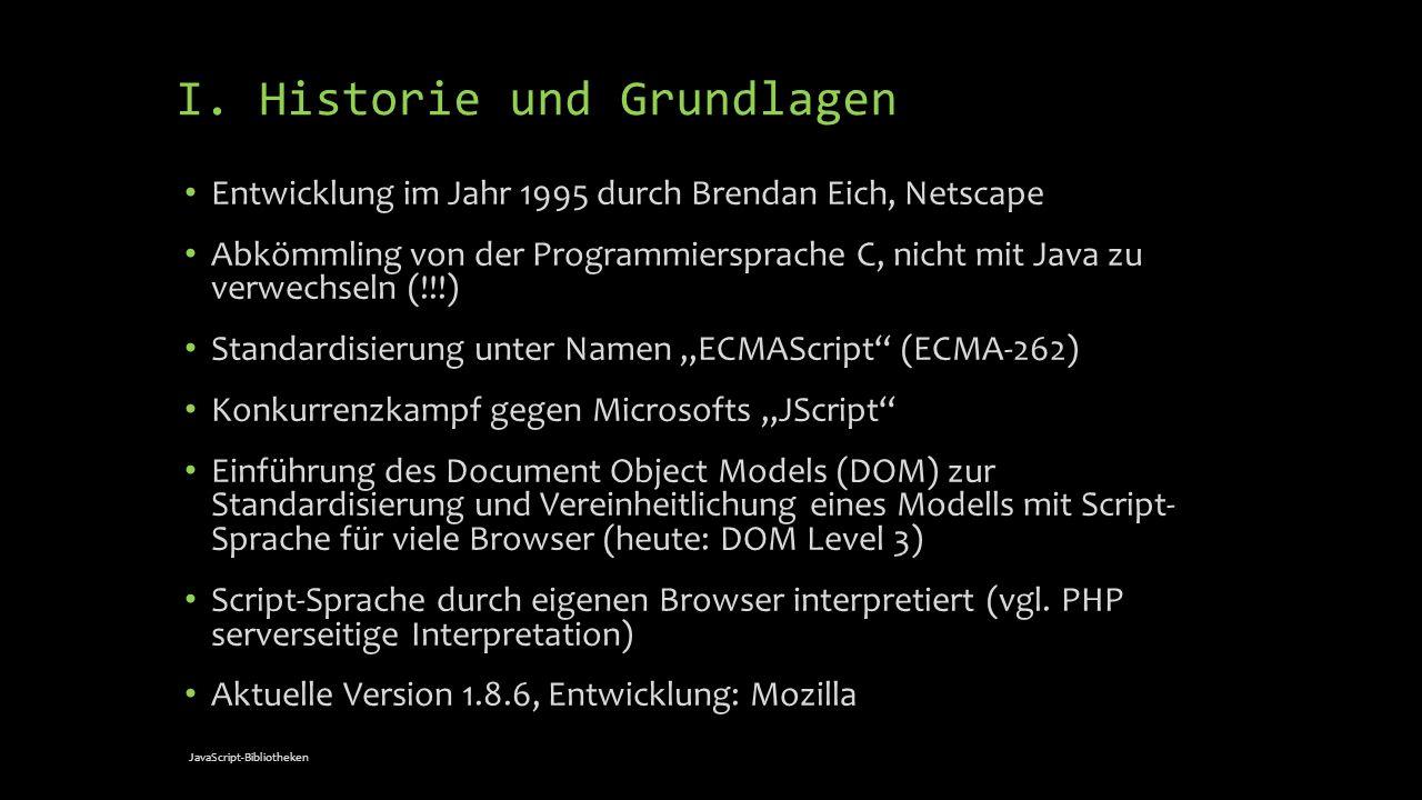 I. Historie und Grundlagen Entwicklung im Jahr 1995 durch Brendan Eich, Netscape Abkömmling von der Programmiersprache C, nicht mit Java zu verwechsel