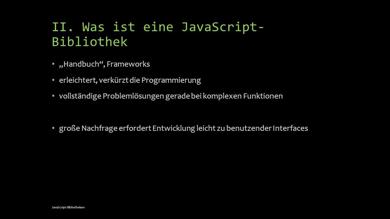 II. Was ist eine JavaScript- Bibliothek Handbuch, Frameworks erleichtert, verkürzt die Programmierung vollständige Problemlösungen gerade bei komplexe