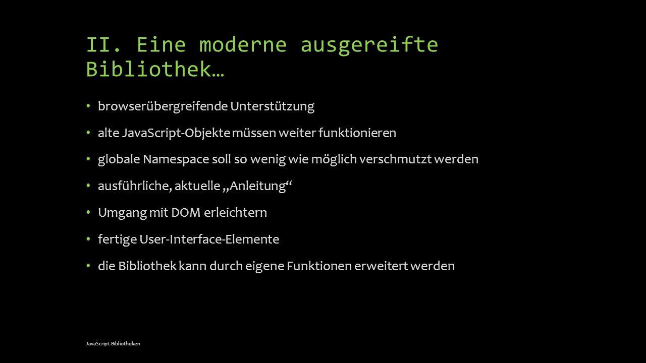 Dojo - Funktionen Widgets (Dijit: Menüs, Tabellen, Vektorgrafiken, Online-Editor etc.) Asynchrone Kommunikation Clientseitige Datenspeicherung Serverseitige Datenspeicherung (!) JavaScript-Bibliotheken