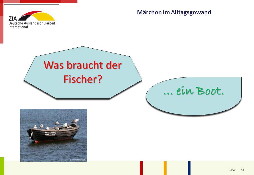 13 Seite: Märchen im Alltagsgewand Was braucht der Fischer?... ein Boot.