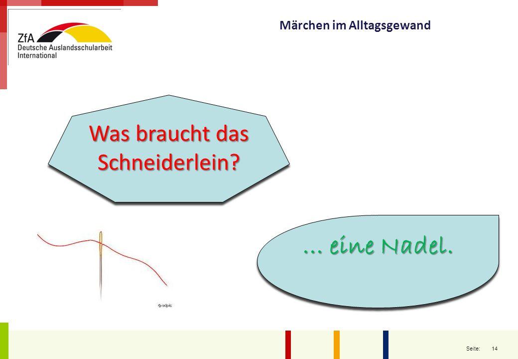 14 Seite: Märchen im Alltagsgewand Was braucht das Schneiderlein?... eine Nadel.