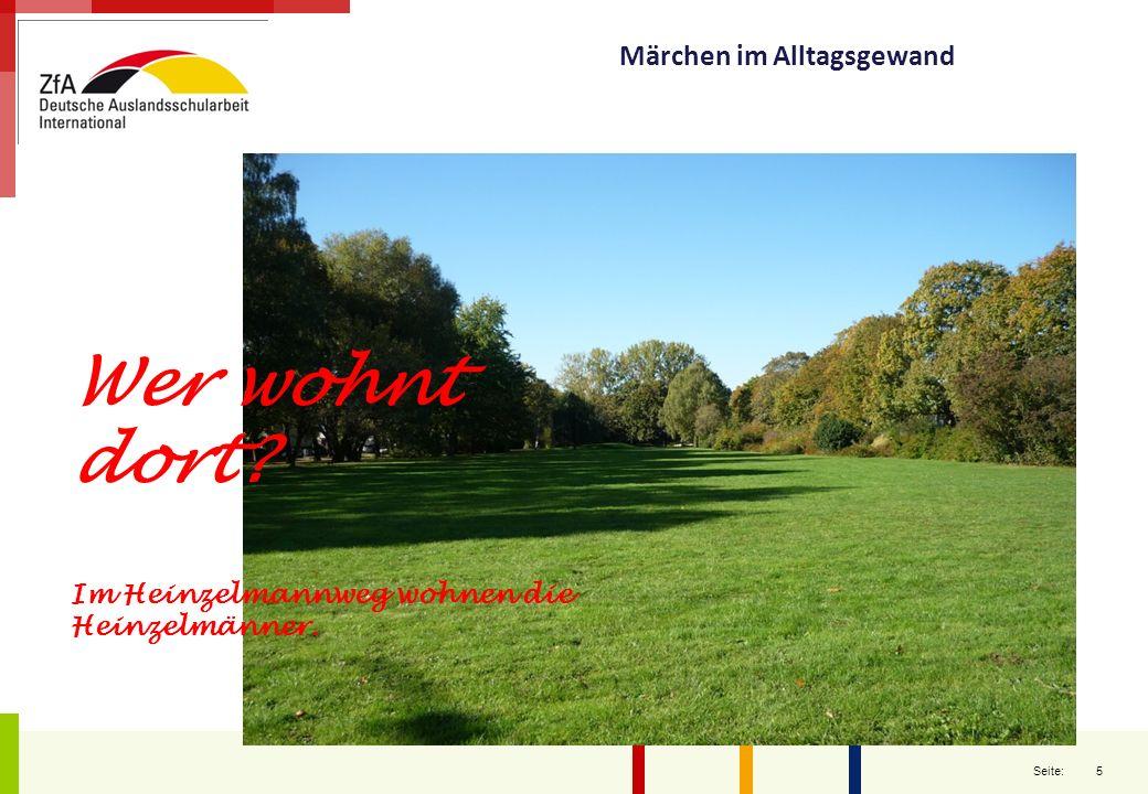 5 Seite: Märchen im Alltagsgewand Wer wohnt dort? Im Heinzelmannweg wohnen die Heinzelmänner.