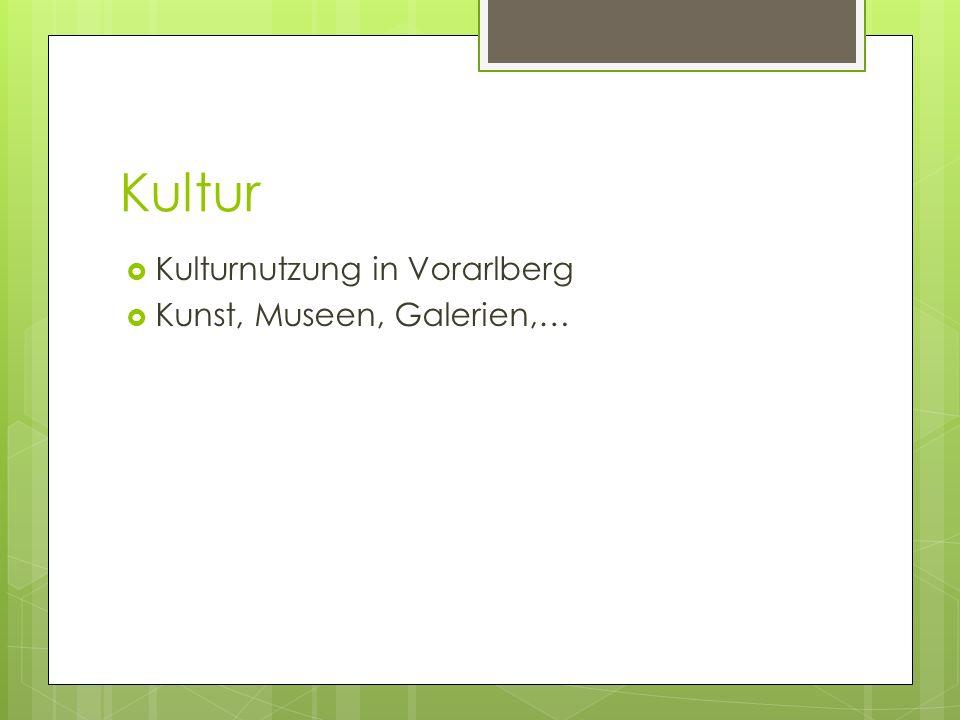 Kultur Kulturnutzung in Vorarlberg Kunst, Museen, Galerien,…