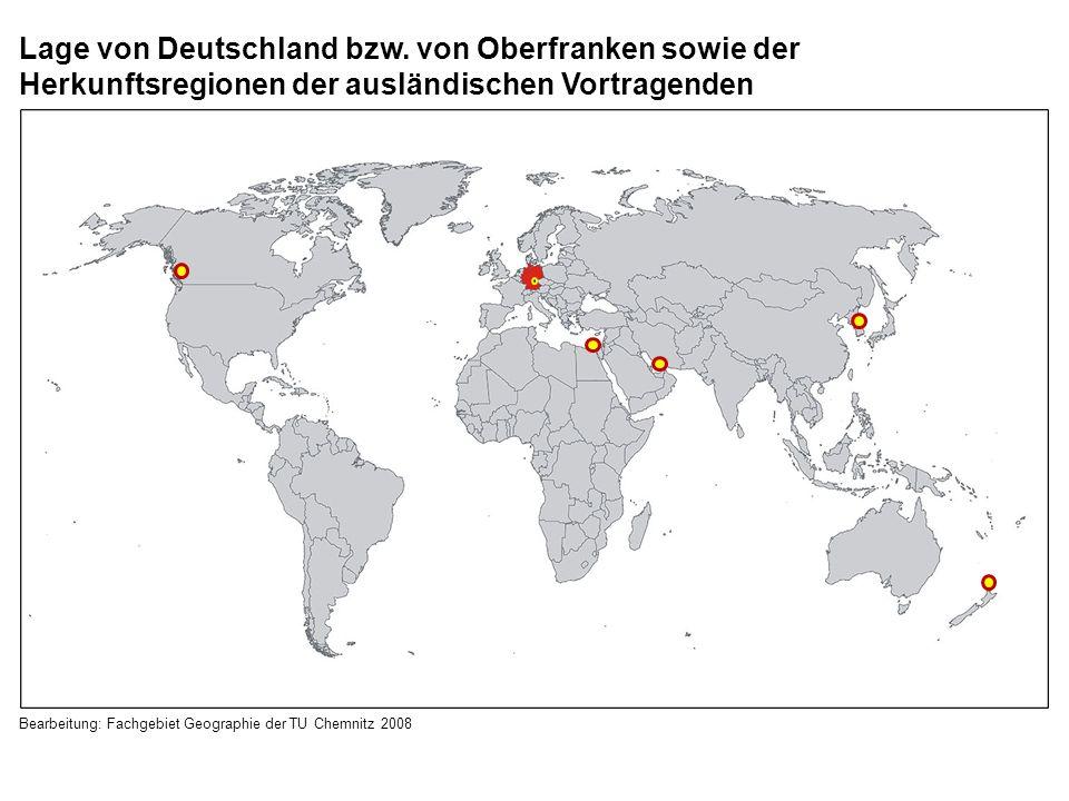 Bearbeitung: Fachgebiet Geographie der TU Chemnitz 2008 Lage von Deutschland bzw. von Oberfranken sowie der Herkunftsregionen der ausländischen Vortra