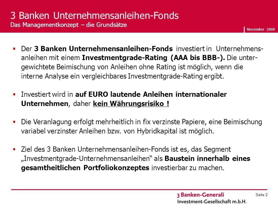 November 2008 Seite 2 Der 3 Banken Unternehmensanleihen-Fonds investiert in Unternehmens- anleihen mit einem Investmentgrade-Rating (AAA bis BBB-).