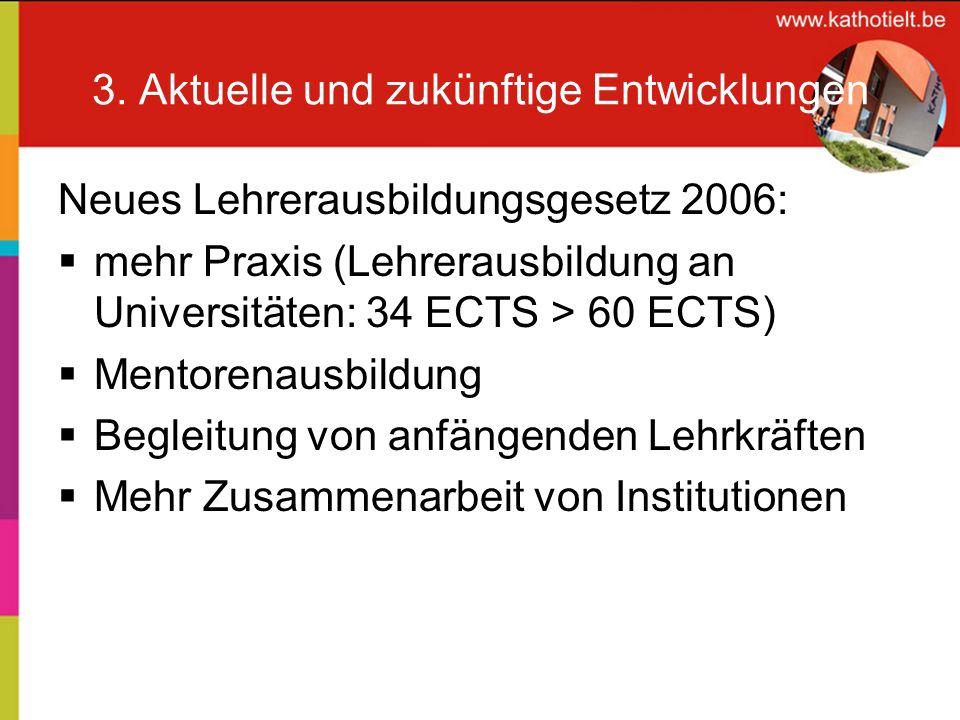 3. Aktuelle und zukünftige Entwicklungen Neues Lehrerausbildungsgesetz 2006: mehr Praxis (Lehrerausbildung an Universitäten: 34 ECTS > 60 ECTS) Mentor