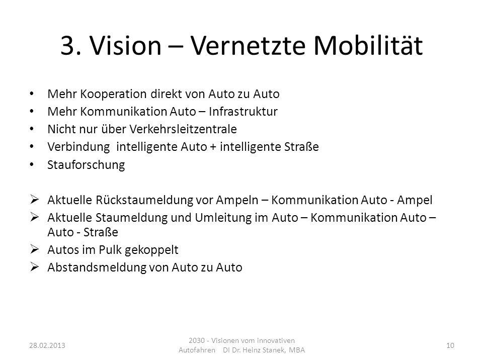 3. Vision – Vernetzte Mobilität Mehr Kooperation direkt von Auto zu Auto Mehr Kommunikation Auto – Infrastruktur Nicht nur über Verkehrsleitzentrale V