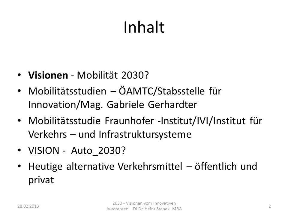 Inhalt Visionen - Mobilität 2030? Mobilitätsstudien – ÖAMTC/Stabsstelle für Innovation/Mag. Gabriele Gerhardter Mobilitätsstudie Fraunhofer -Institut/