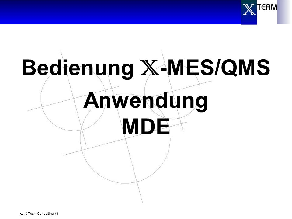 X-Team Consulting / 1 Bedienung X -MES/QMS Anwendung MDE