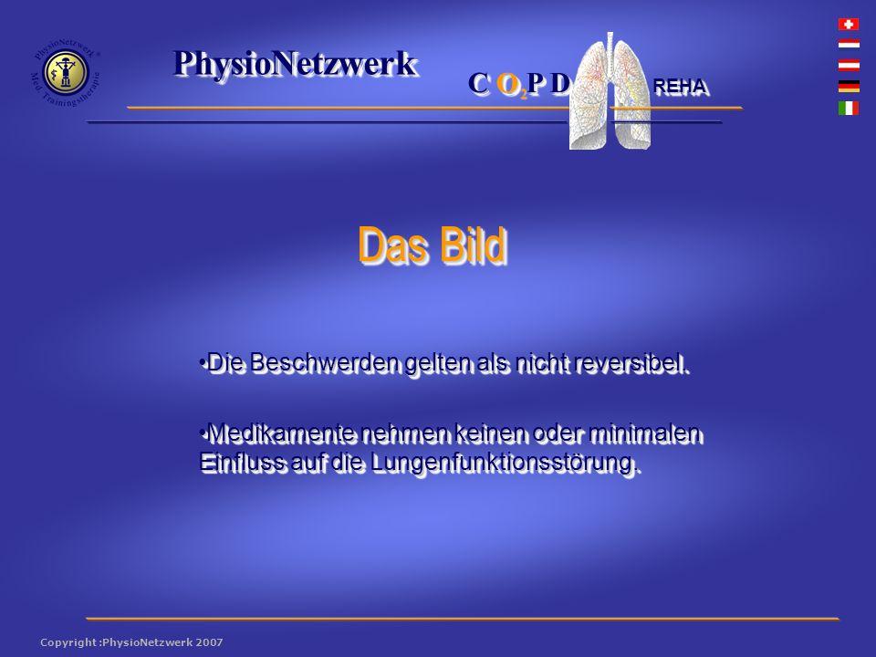 ® PhysioNetzwerk 2 Copyright :PhysioNetzwerk 2007 C O P D REHA Die Beschwerden gelten als nicht reversibel.Die Beschwerden gelten als nicht reversibel.