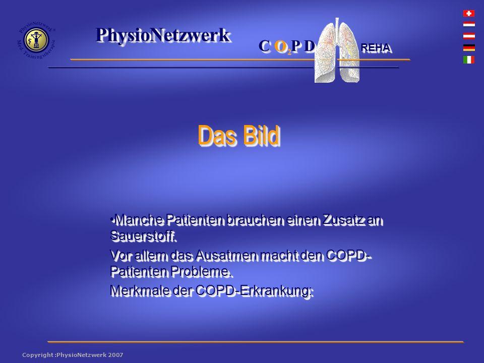 ® PhysioNetzwerk 2 Copyright :PhysioNetzwerk 2007 C O P D REHA Manche Patienten brauchen einen Zusatz an Sauerstoff.Manche Patienten brauchen einen Zusatz an Sauerstoff.