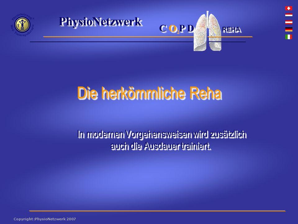 ® PhysioNetzwerk 2 Copyright :PhysioNetzwerk 2007 C O P D REHA In modernen Vorgehensweisen wird zusätzlich auch die Ausdauer trainiert.