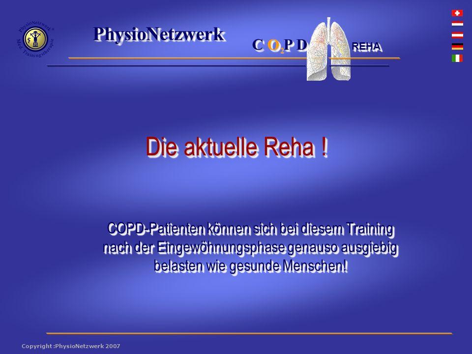 ® PhysioNetzwerk 2 Copyright :PhysioNetzwerk 2007 C O P D REHA COPD-Patienten können sich bei diesem Training nach der Eingewöhnungsphase genauso ausgiebig belasten wie gesunde Menschen.