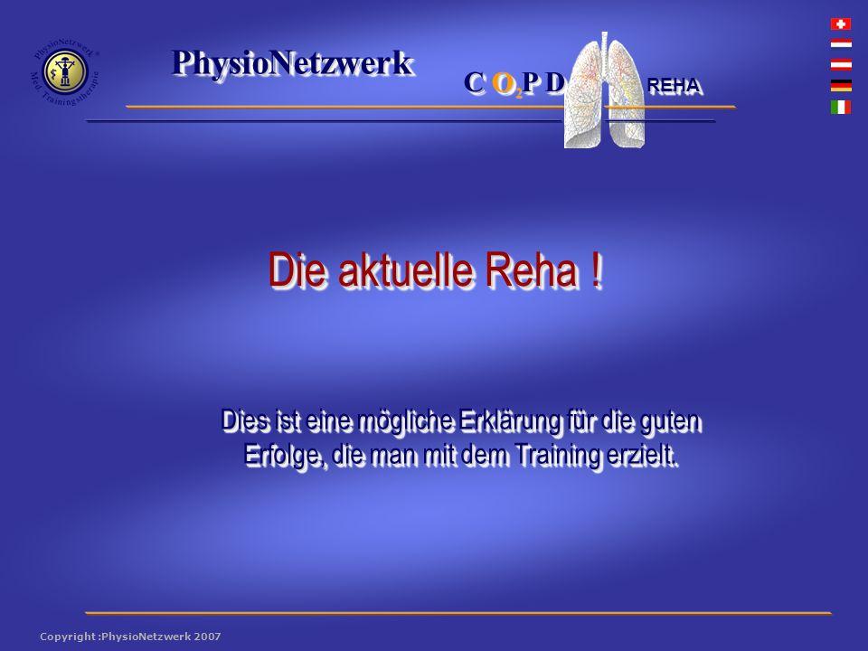 ® PhysioNetzwerk 2 Copyright :PhysioNetzwerk 2007 C O P D REHA Dies ist eine mögliche Erklärung für die guten Erfolge, die man mit dem Training erzielt.