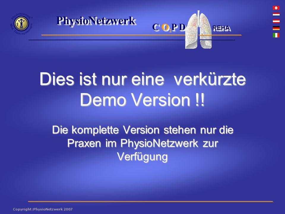 ® PhysioNetzwerk 2 Copyright :PhysioNetzwerk 2007 C O P D REHA Es wurde an mittel- bis hochgradig- betroffenen COPD-Patienten getestet.