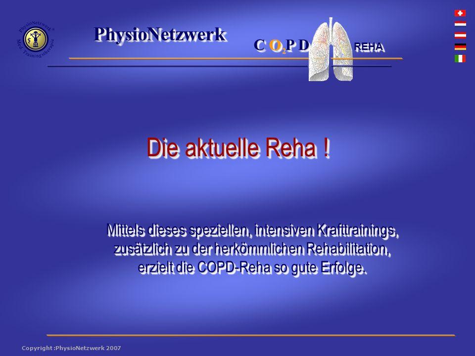 ® PhysioNetzwerk 2 Copyright :PhysioNetzwerk 2007 C O P D REHA Mittels dieses speziellen, intensiven Krafttrainings, zusätzlich zu der herkömmlichen Rehabilitation, erzielt die COPD-Reha so gute Erfolge.