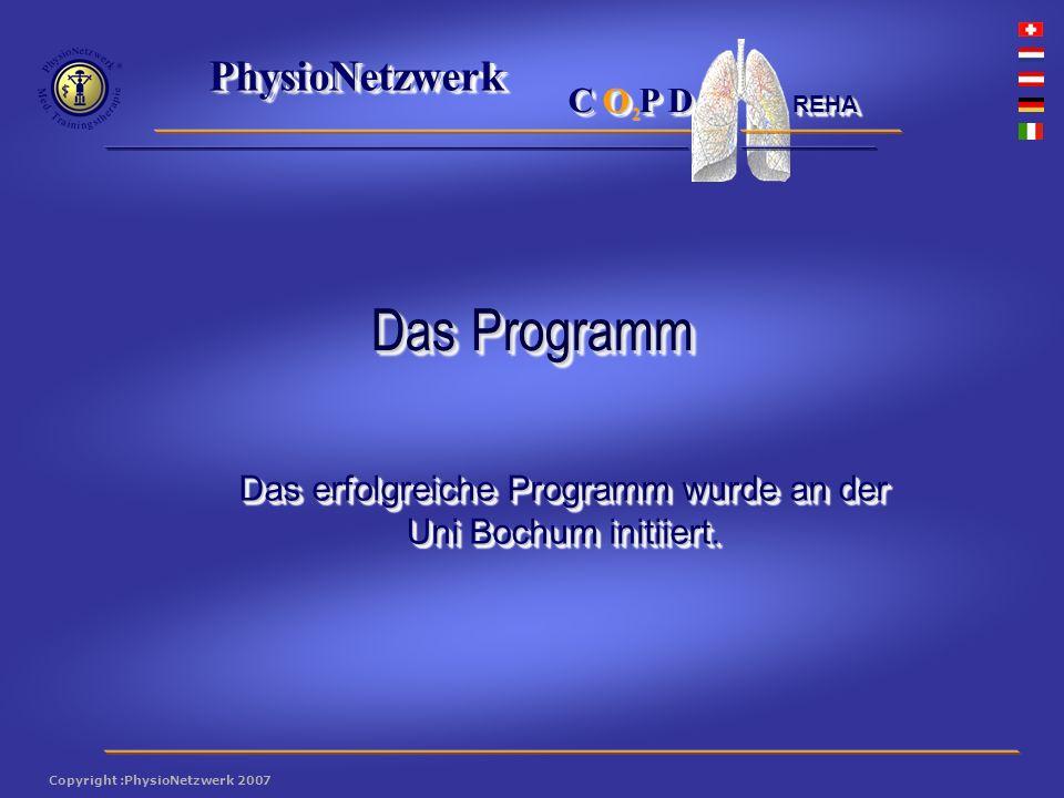 ® PhysioNetzwerk 2 Copyright :PhysioNetzwerk 2007 C O P D REHA Das erfolgreiche Programm wurde an der Uni Bochum initiiert.