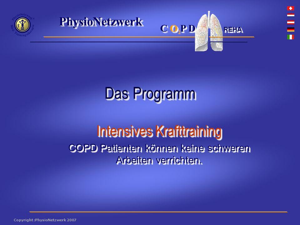 ® PhysioNetzwerk 2 Copyright :PhysioNetzwerk 2007 C O P D REHA Intensives Krafttraining COPD Patienten können keine schweren Arbeiten verrichten.