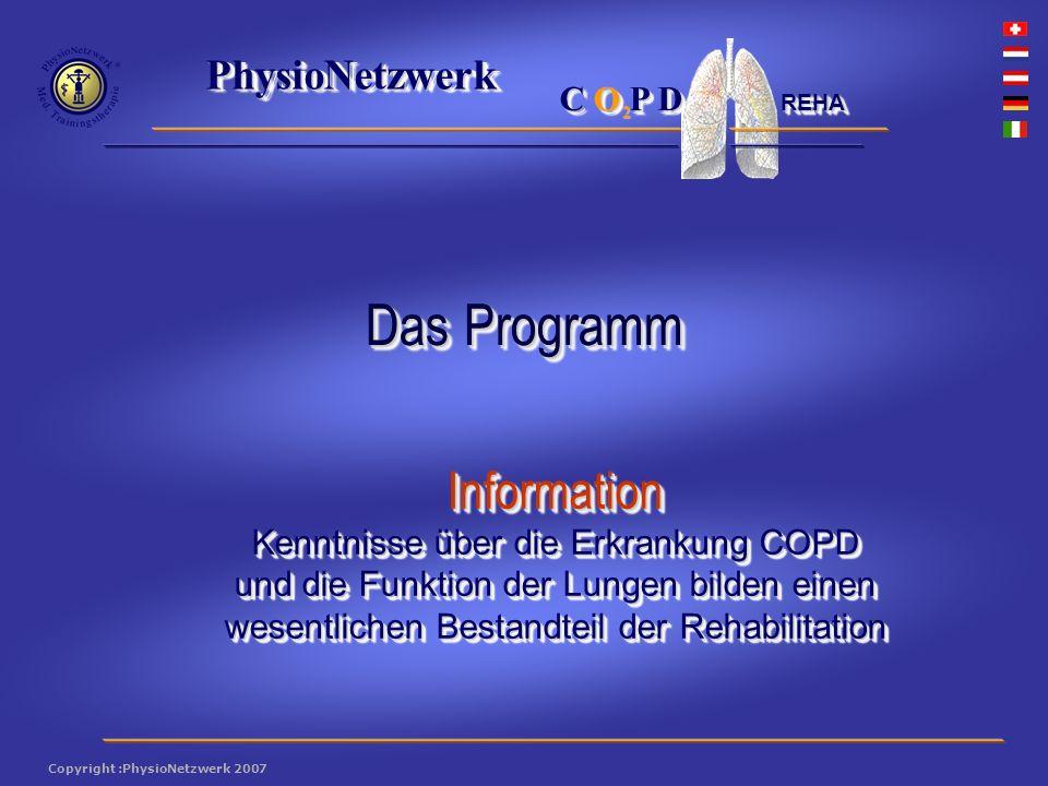 ® PhysioNetzwerk 2 Copyright :PhysioNetzwerk 2007 C O P D REHA Information Kenntnisse über die Erkrankung COPD und die Funktion der Lungen bilden einen wesentlichen Bestandteil der Rehabilitation Das Programm