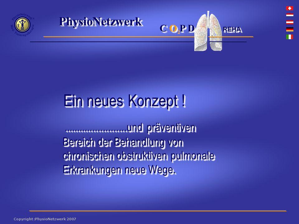 ® PhysioNetzwerk 2 Copyright :PhysioNetzwerk 2007 C O P D REHA Ein neues Konzept !........................und präventiven Bereich der Behandlung von chronischen obstruktiven pulmonale Erkrankungen neue Wege.