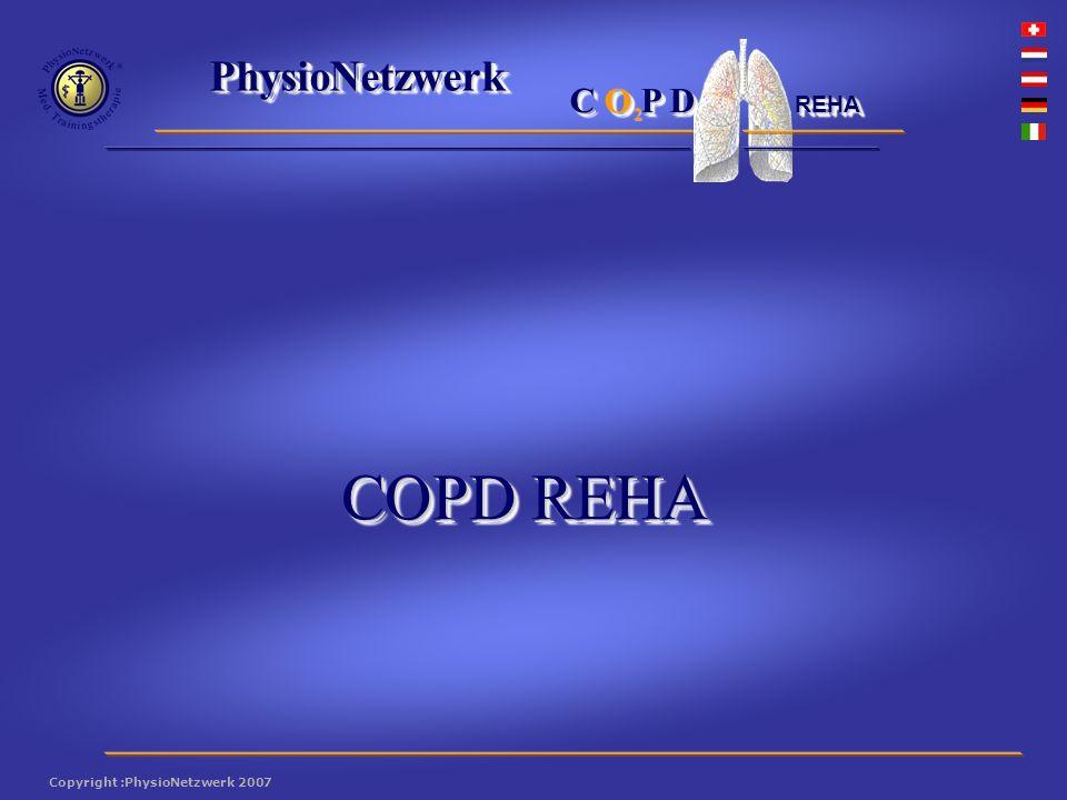 ® PhysioNetzwerk 2 Copyright :PhysioNetzwerk 2007 C O P D REHA Intensives Krafttraining Das Training ist daher der Kernpunkt der COPD-Reha und erbringt die Erfolge.