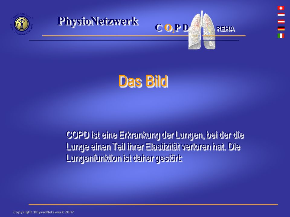 ® PhysioNetzwerk 2 Copyright :PhysioNetzwerk 2007 C O P D REHA COPD ist eine Erkrankung der Lungen, bei der die Lunge einen Teil ihrer Elastizität verloren hat.