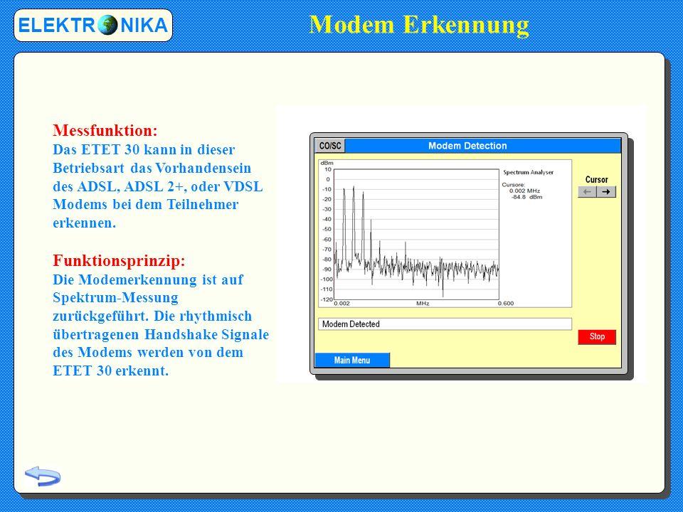 Modem Erkennung ELEKTR NIKA Messfunktion: Das ETET 30 kann in dieser Betriebsart das Vorhandensein des ADSL, ADSL 2+, oder VDSL Modems bei dem Teilnehmer erkennen.