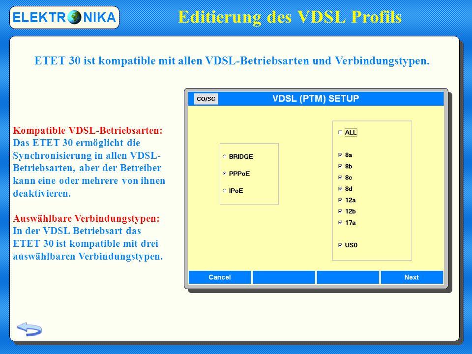 Editierung des VDSL Profils ELEKTR NIKA Kompatible VDSL-Betriebsarten: Das ETET 30 ermöglicht die Synchronisierung in allen VDSL- Betriebsarten, aber der Betreiber kann eine oder mehrere von ihnen deaktivieren.