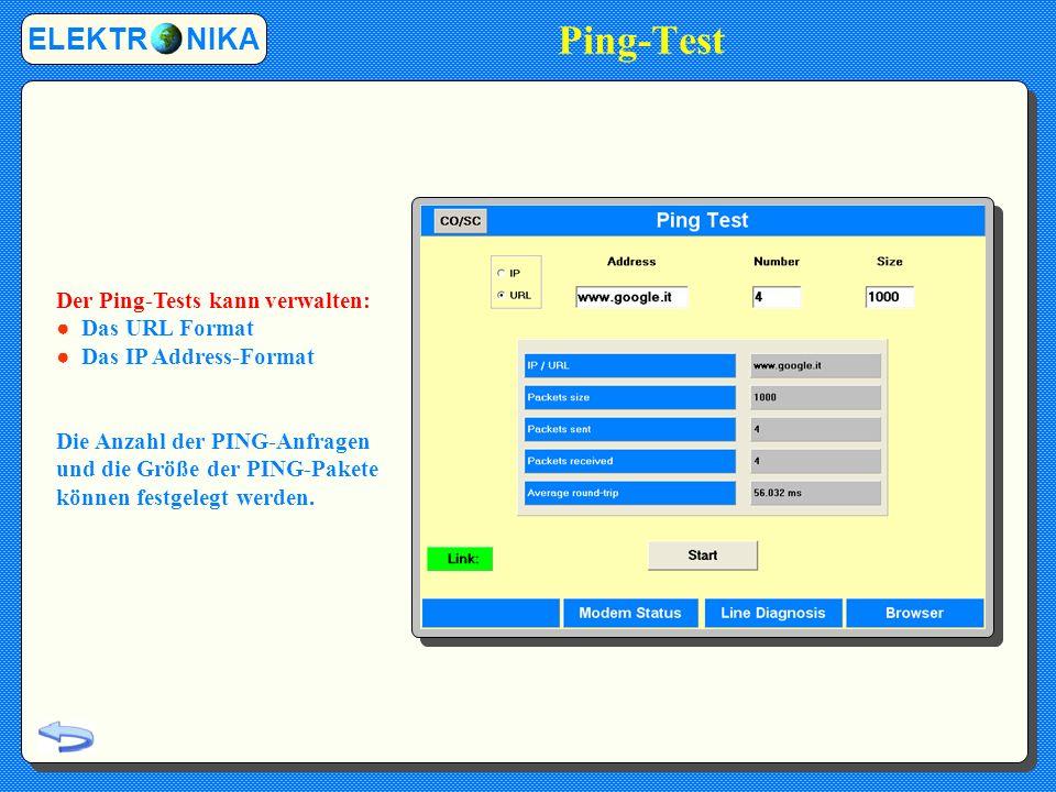 Ping-Test ELEKTR NIKA Der Ping-Tests kann verwalten: Das URL Format Das IP Address-Format Die Anzahl der PING-Anfragen und die Größe der PING-Pakete können festgelegt werden.