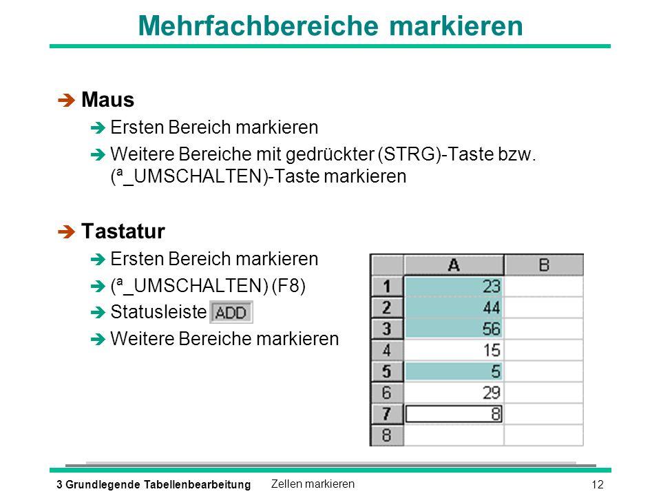 123 Grundlegende TabellenbearbeitungZellen markieren Mehrfachbereiche markieren è Maus è Ersten Bereich markieren Weitere Bereiche mit gedrückter (STRG)-Taste bzw.