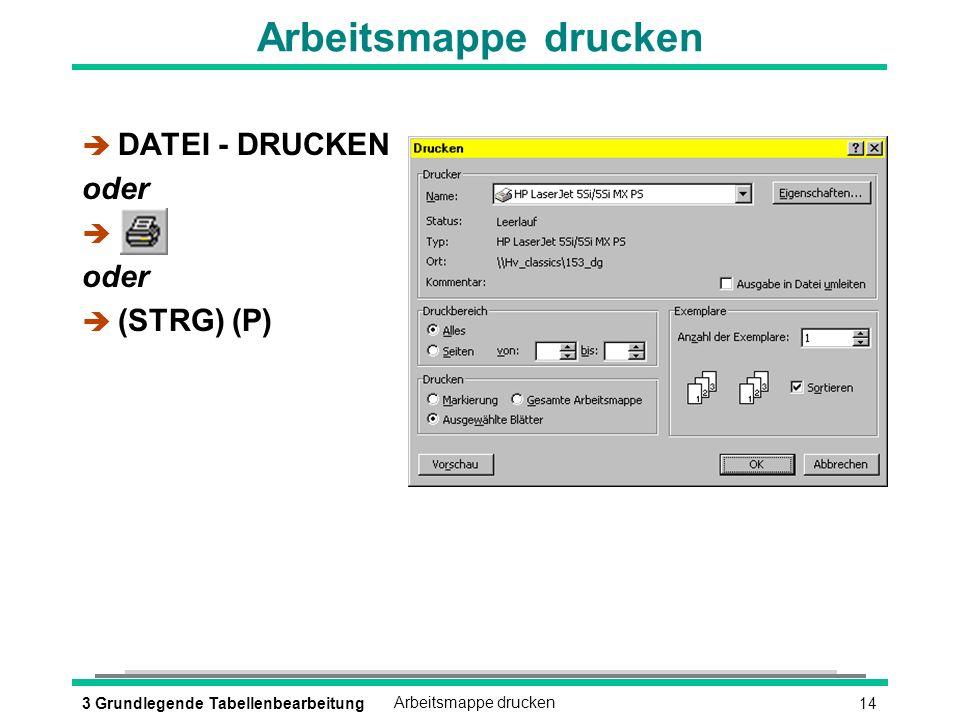 143 Grundlegende TabellenbearbeitungArbeitsmappe drucken è DATEI - DRUCKEN oder è oder (STRG) (P)