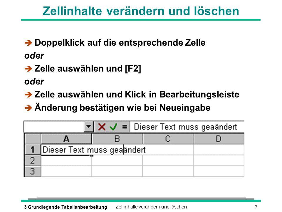 83 Grundlegende TabellenbearbeitungZellinhalte verändern und löschen Tastenkombinationen beim Ändern (Æ)/(æ) (STRG)+(Æ)/(æ) (POS_1)/(ENDE) (æKORREKTUR) (ENTF) (EINFG) è Nach rechts/links bewegen è Wortweise bewegen è Zeilenanfang/Zeilenende è Zeichen links vom Cursor löschen è Zeichen rechts vom Cursor löschen è Einfüge-/Überschreibemodus