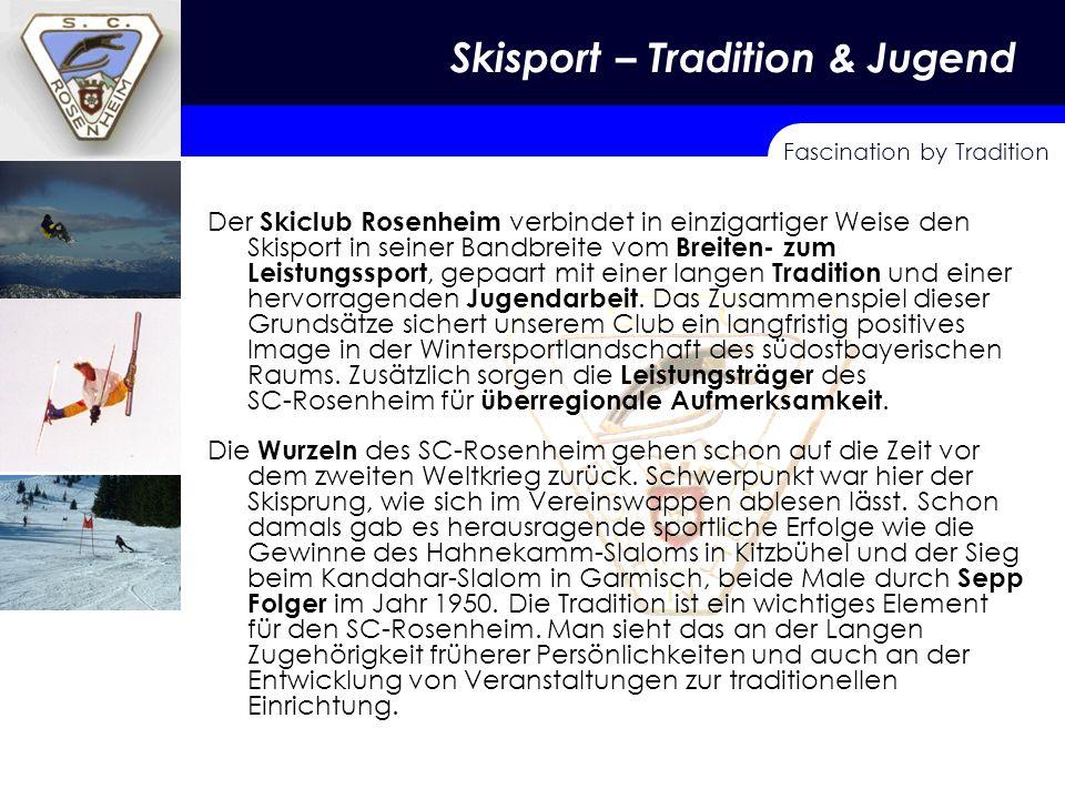 Fascination by Tradition Skisport – Tradition- Jugend Skisport – Tradition & Jugend Der Skiclub Rosenheim verbindet in einzigartiger Weise den Skisport in seiner Bandbreite vom Breiten- zum Leistungssport, gepaart mit einer langen Tradition und einer hervorragenden Jugendarbeit.