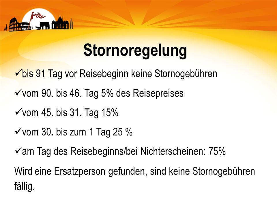 Stornoregelung bis 91 Tag vor Reisebeginn keine Stornogebühren vom 90. bis 46. Tag 5% des Reisepreises vom 45. bis 31. Tag 15% vom 30. bis zum 1 Tag 2