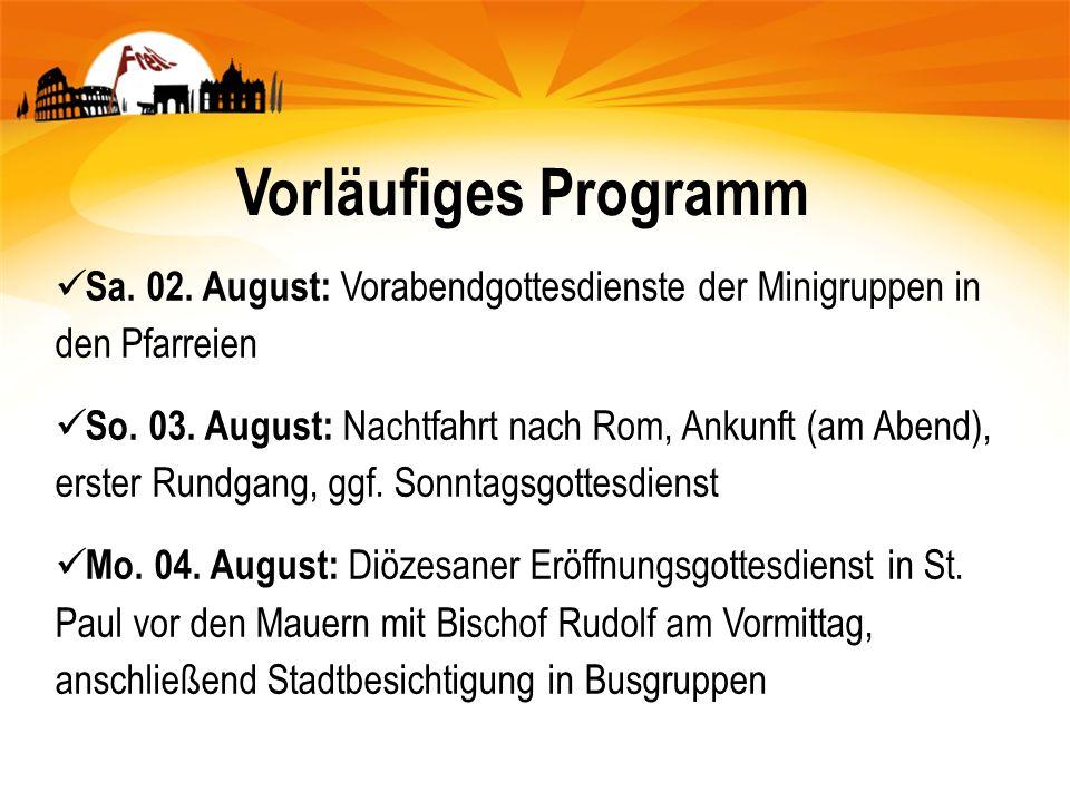Vorläufiges Programm Sa. 02. August: Vorabendgottesdienste der Minigruppen in den Pfarreien So. 03. August: Nachtfahrt nach Rom, Ankunft (am Abend), e