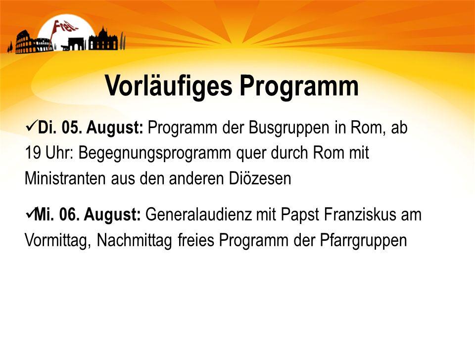 Di. 05. August: Programm der Busgruppen in Rom, ab 19 Uhr: Begegnungsprogramm quer durch Rom mit Ministranten aus den anderen Diözesen Mi. 06. August: