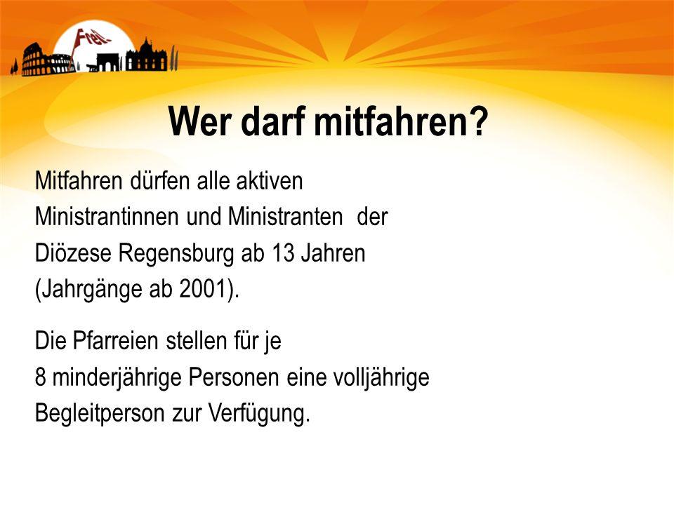 Wer darf mitfahren? Mitfahren dürfen alle aktiven Ministrantinnen und Ministranten der Diözese Regensburg ab 13 Jahren (Jahrgänge ab 2001). Die Pfarre