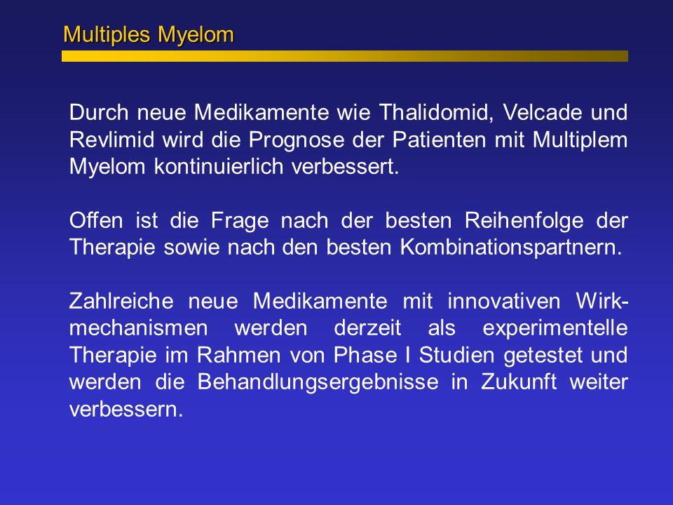 Multiples Myelom Durch neue Medikamente wie Thalidomid, Velcade und Revlimid wird die Prognose der Patienten mit Multiplem Myelom kontinuierlich verbe