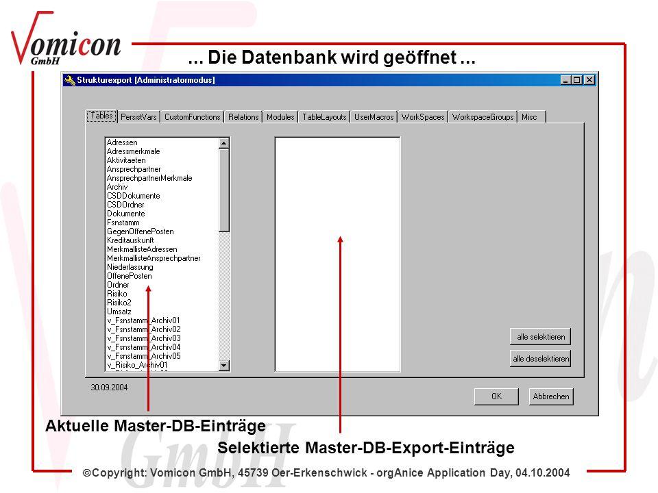 Copyright: Vomicon GmbH, 45739 Oer-Erkenschwick - orgAnice Application Day, 04.10.2004 Aktuelle Master-DB-Einträge... Die Datenbank wird geöffnet... S