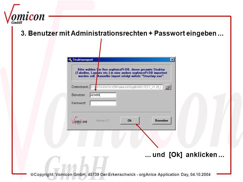 Copyright: Vomicon GmbH, 45739 Oer-Erkenschwick - orgAnice Application Day, 04.10.2004 Haben Sie noch Fragen zu den Modulen Structure-Export / -Import?