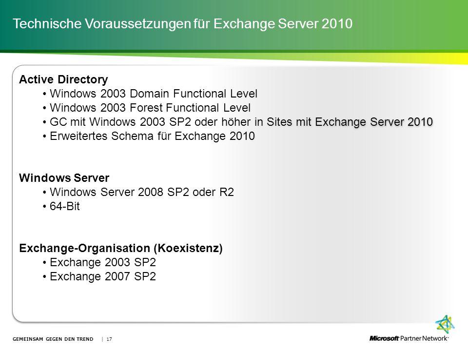 Technische Voraussetzungen für Exchange Server 2010 GEMEINSAM GEGEN DEN TREND | 17 Active Directory Windows 2003 Domain Functional Level Windows 2003
