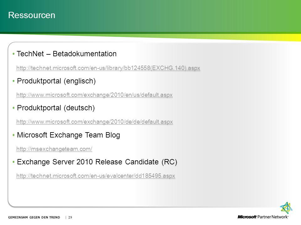 GEMEINSAM GEGEN DEN TREND | 29 TechNet – Betadokumentation http://technet.microsoft.com/en-us/library/bb124558(EXCHG.140).aspx http://technet.microsof