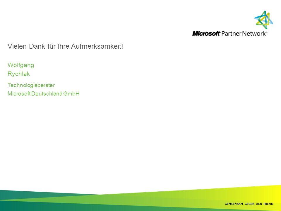 Vielen Dank für Ihre Aufmerksamkeit! Rychlak Wolfgang Technologieberater Microsoft Deutschland GmbH GEMEINSAM GEGEN DEN TREND