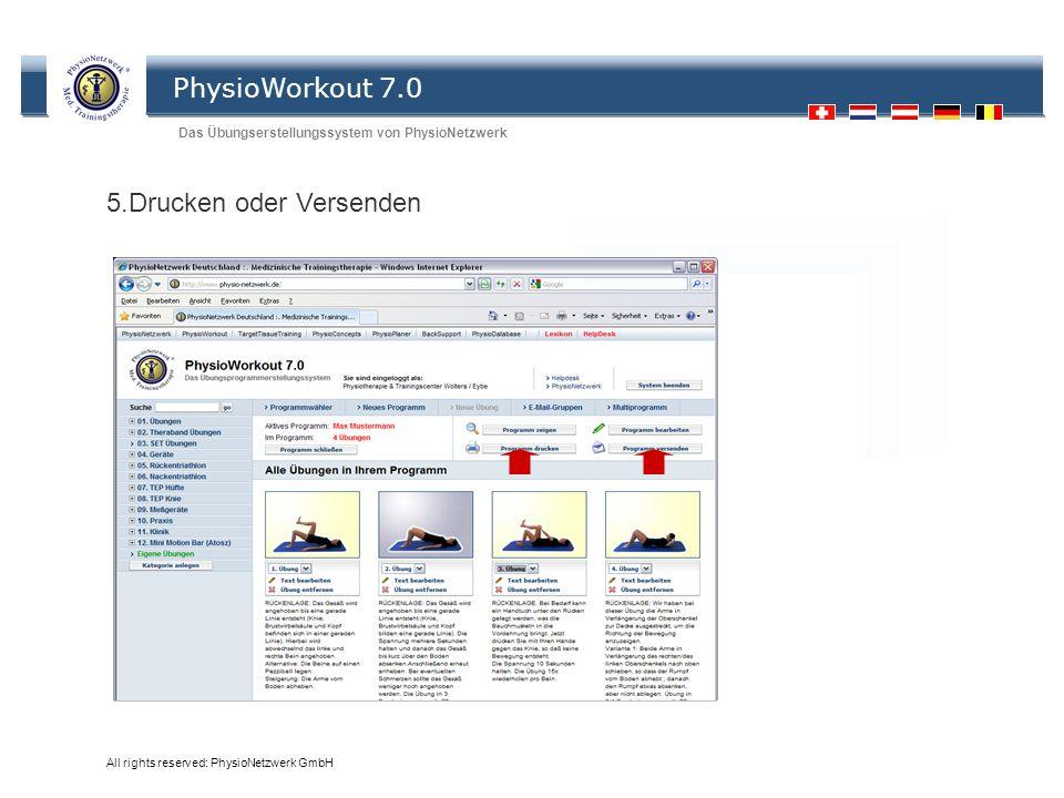 PhysioWorkout 7.0 Das Übungserstellungssystem von PhysioNetzwerk All rights reserved: PhysioNetzwerk GmbH Übungen 5.Drucken oder Versenden