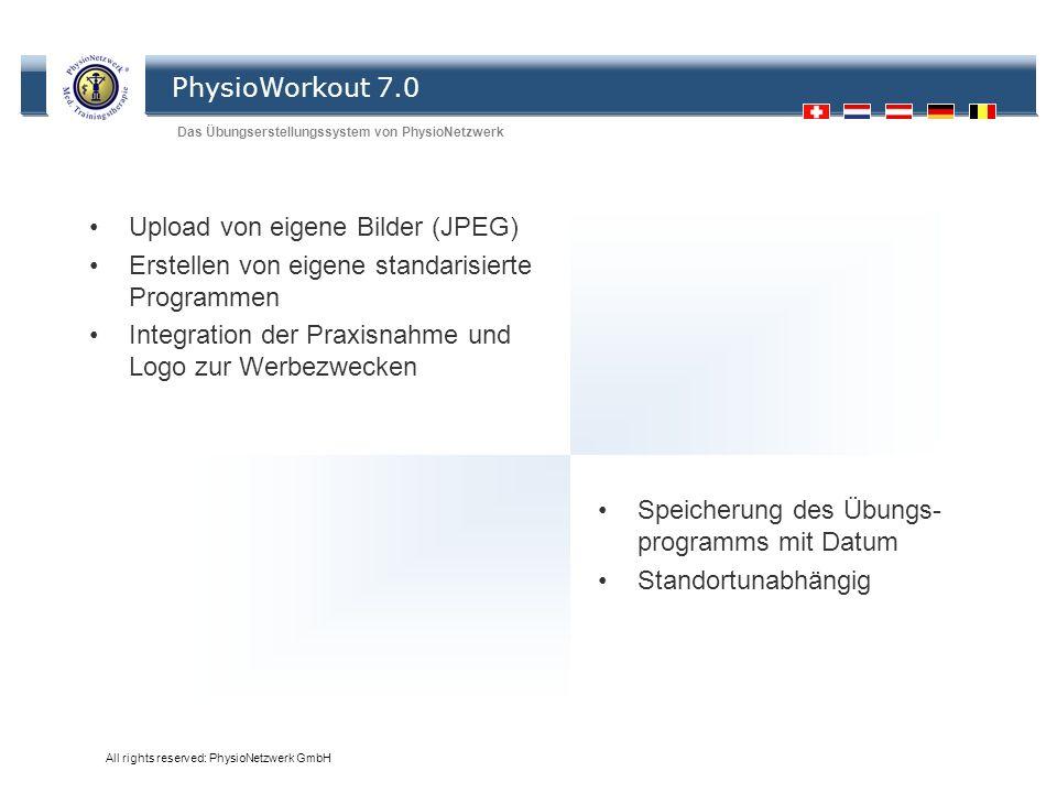 PhysioWorkout 7.0 Das Übungserstellungssystem von PhysioNetzwerk All rights reserved: PhysioNetzwerk GmbH Übungen Upload von eigene Bilder (JPEG) Erst