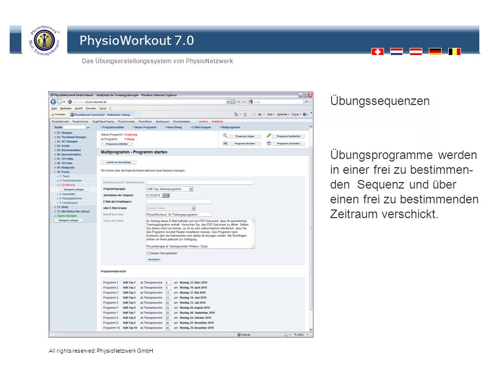 PhysioWorkout 7.0 Das Übungserstellungssystem von PhysioNetzwerk All rights reserved: PhysioNetzwerk GmbH Übungssequenzen Übungsprogramme werden in ei