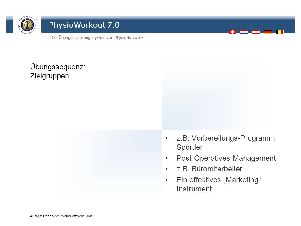 PhysioWorkout 7.0 Das Übungserstellungssystem von PhysioNetzwerk All rights reserved: PhysioNetzwerk GmbH Übungssequenz: Zielgruppen z.B. Vorbereitung