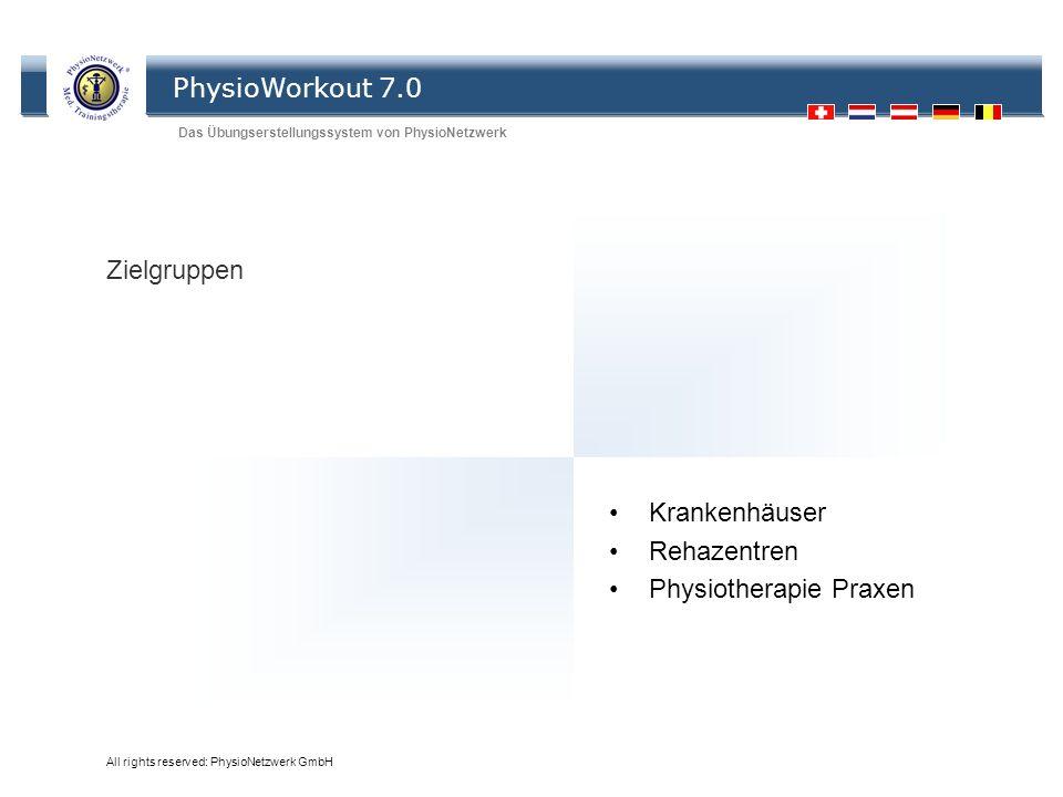 PhysioWorkout 7.0 Das Übungserstellungssystem von PhysioNetzwerk All rights reserved: PhysioNetzwerk GmbH Zielgruppen Krankenhäuser Rehazentren Physio